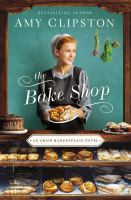 Cover image for The bake shop. bk. 1 : Amish marketplace series
