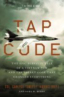 Cover image for Tap code : the epic survival tale of a Vietnam POW and the secret code that changed everything : a true story