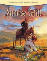 Cover image for Sunrise Hill : an Easter story of faith, inspiration, and courage