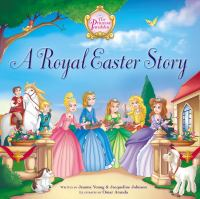 Cover image for A royal Easter story : Princess parables series / written by Jeanna Young and Jacqueline Johnson ; illustrated by Omar Aranda.
