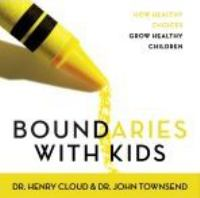 Cover image for Boundaries with kids How Healthy Choices Grow Healthy Children.