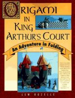 Cover image for Origami in King Arthur's court : an adventure in folding