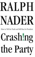 Cover image for Crashing the party : taking on the corporate government in an age of surrender
