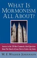 Cover image for What is Mormonism all about? : answers to 150 most commonly asked questions about the Church of Jesus Christ of Latter-day Saints
