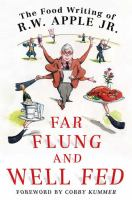 Cover image for Far flung and well fed : the food writing of R.W. Apple Jr.
