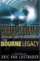 Cover image for Robert Ludlum's Jason Bourne in The Bourne legacy. bk. 4 : Jason Bourne series : a novel