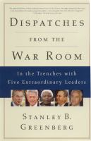 Cover image for Dispatches from the war room : in the trenches with five extraordinary leaders