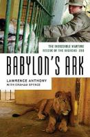 Cover image for Babylon's ark : the incredible wartime rescue of the Baghdad Zoo