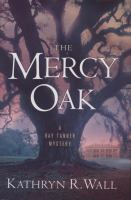 Cover image for The Mercy Oak. bk. 8 : A Bay Tanner mystery series