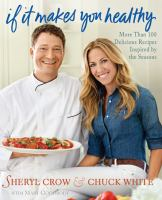 Cover image for If it makes you healthy : more than 100 delicious recipes inspired by the seasons