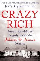 Imagen de portada para Crazy rich : power, scandal, and tragedy inside the Johnson & Johnson dynasty