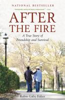 Cover image for After the fire : a true story of friendship and survival