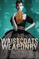 Cover image for Waistcoats & weaponry. bk. 3 : Finishing school series