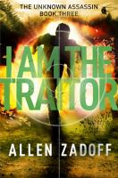 Cover image for I am the traitor. bk. 3 : Unknown assassin series