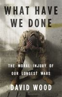 Cover image for What have we done : the moral injury of our longest wars