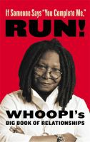 "Cover image for If someone says ""You complete me,"" run! : Whoopi's big book of relationships"