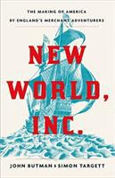 Cover image for New World, Inc. : the making of America by England's merchant adventurers
