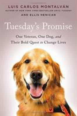 Imagen de portada para Tuesday's promise : one veteran, one dog, and their bold quest to change lives