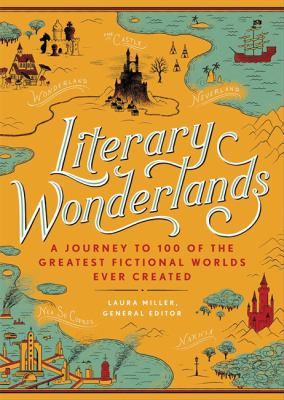 Cover image for Literary wonderlands : a journey through the greatest fictional worlds ever created