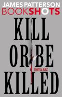 Cover image for Kill or be killed : thrillers : BookShots series