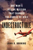 Cover image for Indestructible [large print] : one man's rescue mission that changed the course of WWII