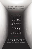 Cover image for No one cares about crazy people : the chaos and heartbreak of mental health in America