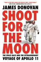 Cover image for Shoot for the moon The Space Race and the Extraordinary Voyage of Apollo 11.