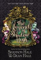 Cover image for The legend of Shadow High : Monster High/Ever After High series