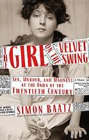 Cover image for The girl on the velvet swing : sex, murder, and madness at the dawn of the twentieth century