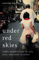 Cover image for Under red skies : three generations of life, loss, and hope in China