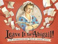 Imagen de portada para Leave it to Abigail! : the revolutionary life of Abigail Adams