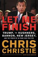 Imagen de portada para Let me finish : Trump, the Kushners, Bannon, New Jersey, and the power of in-your-face politics