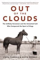 Cover image for Out of the clouds : the unlikely horseman and unwanted colt who conquered the sport of kings
