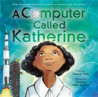 Cover image for A computer called Katherine : how Katherine Johnson helped put America on the moon