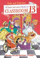 Cover image for The rude and ridiculous royals of Classroom 13. bk. 6 : Classroom 13 series / by Honest Lee & Matthew J. Gilbert ; art by Joelle Dreidemy.