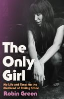 Cover image for The only girl : my life and times on the masthead of Rolling Stone