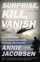Cover image for Surprise, kill, vanish [large print] : the secret history of CIA paramilitary armies, operators, and assassins