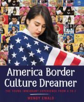 Cover image for America, border culture dreamer : the young immigrant experience from A to Z