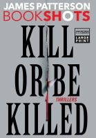 Cover image for Kill or be killed [large print] : thrillers : BookShots series