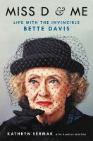 Cover image for Miss D & me : life with the invincible Bette Davis