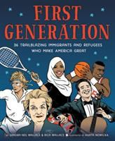 Cover image for First generation : 36 trailblazing immigrants and refugees who make America great