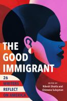 Cover image for The good immigrant : 26 writers reflect on America