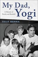 Cover image for My dad, Yogi : a memoir of family and baseball