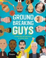 Cover image for Groundbreaking guys 40 Men Who Became Great by Doing Good.