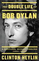 Cover image for The double life of Bob Dylan : a restless, hungry feeling, 1941-1966