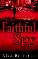 Cover image for The faithful spy. bk. 1 : a novel : John Wells series
