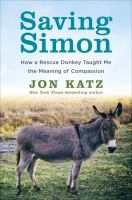 Cover image for Saving Simon : how a rescue donkey taught me the meaning of compassion