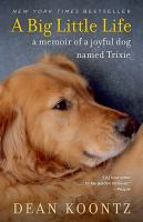 Cover image for A big little life A Memoir of a Joyful Dog Named Trixie.