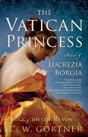 Cover image for The vatican princess A Novel of Lucrezia Borgia.