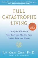 Cover image for Full catastrophe living (revised edition) Using the Wisdom of Your Body and Mind to Face Stress, Pain, and Illness.